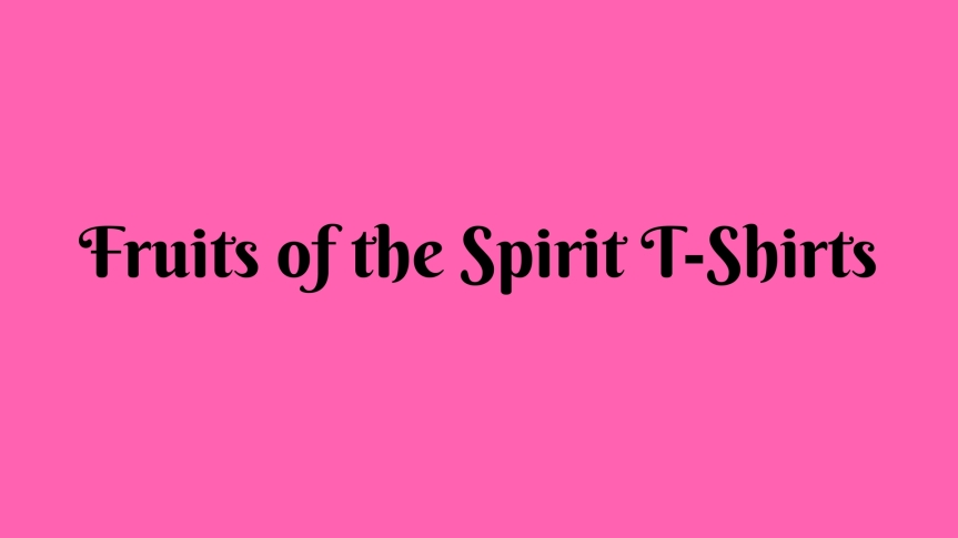 Fruits of the Spirit T-Shirts